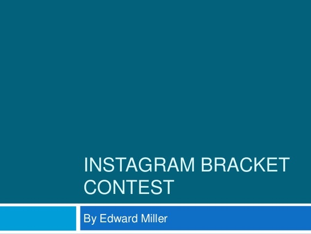 INSTAGRAM BRACKETCONTESTBy Edward Miller