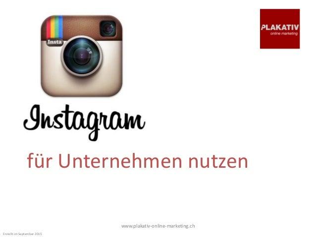 für Unternehmen nutzen www.plakativ-online-marketing.ch Erstellt im September 2015