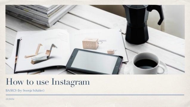 01/30/16 How to use Instagram BASICS (by Svenja Schäfer)