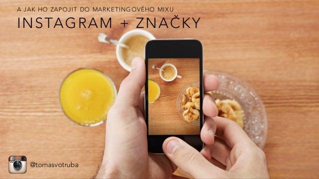 INSTAGRAM + ZNAČKY: A jak ho zapojit do marketingového mixu