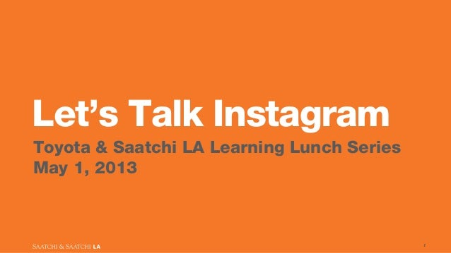 Let's Talk InstagramToyota & Saatchi LA Learning Lunch SeriesMay 1, 20131