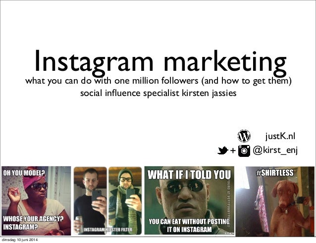 Instagram marketingwhat you can do with one million followers (and how to get them) social influence specialist kirsten jas...
