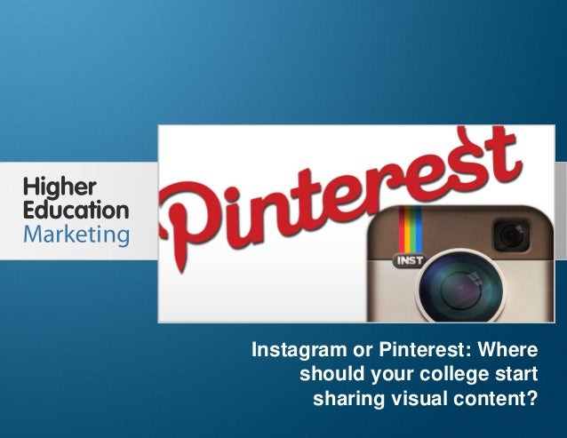Instagram or Pinterest: Where should your college start sharing visual content?