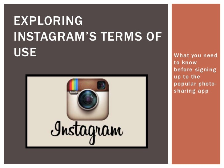 "EXPLORINGINSTAGRAM""S TERMS OFUSE                    What you need                       to know                       befo..."