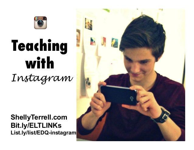 Teaching with  Instagram  ShellyTerrell.com Bit.ly/ELTLINKs List.ly/list/EDQ-instagram