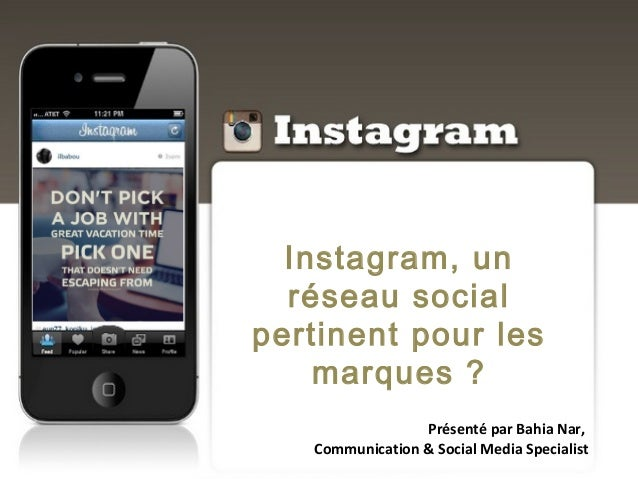 Instagram, un réseau social pertinent pour les marques ? Présenté par Bahia Nar, Communication & Social Media Specialist