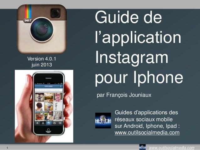 1 www.outilsocialmedia.comGuide del'applicationInstagrampour Iphonepar François JouniauxGuides d'applications desréseaux s...