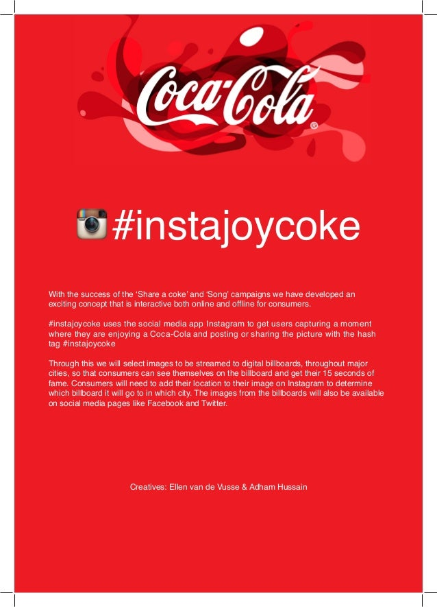 #instajoycokeCreatives: Ellen van de Vusse & Adham HussainWith the success of the 'Share a coke' and 'Song' campaigns we h...