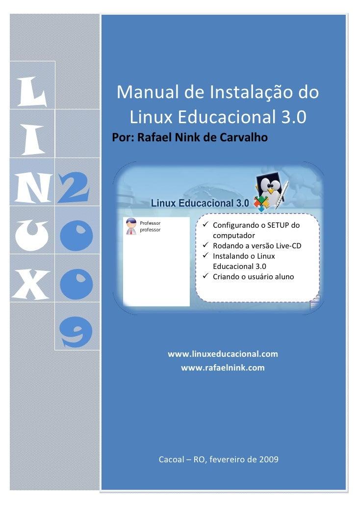 L      ManualdeInstalaçãodo         LinuxEducacional3.0 I      Por:RafaelNinkdeCarvalho    N2 U0              ...
