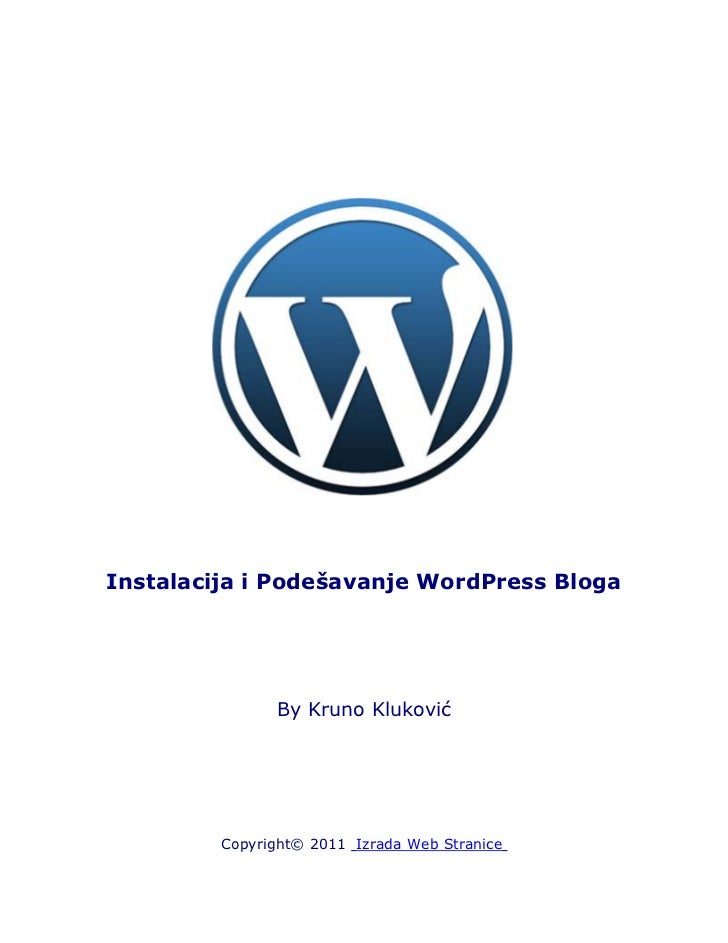 Instalacija i Podešavanje WordPress Bloga               By Kruno Kluković         Copyright© 2011 Izrada Web Stranice