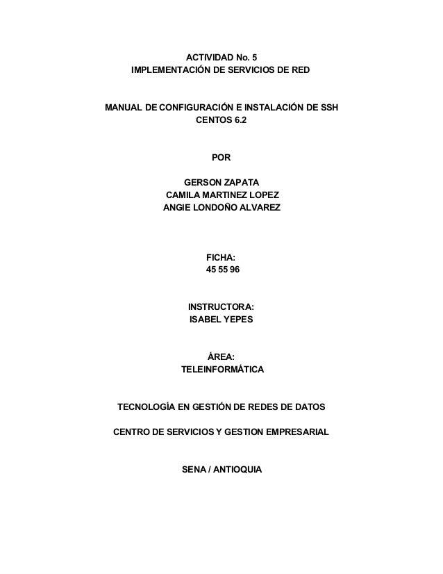 ACTIVIDADNo.5 IMPLEMENTACIÓNDESERVICIOSDERED MANUALDECONFIGURACIÓNEINSTALACIÓNDESSH CENTOS6.2 POR GERSONZAPA...