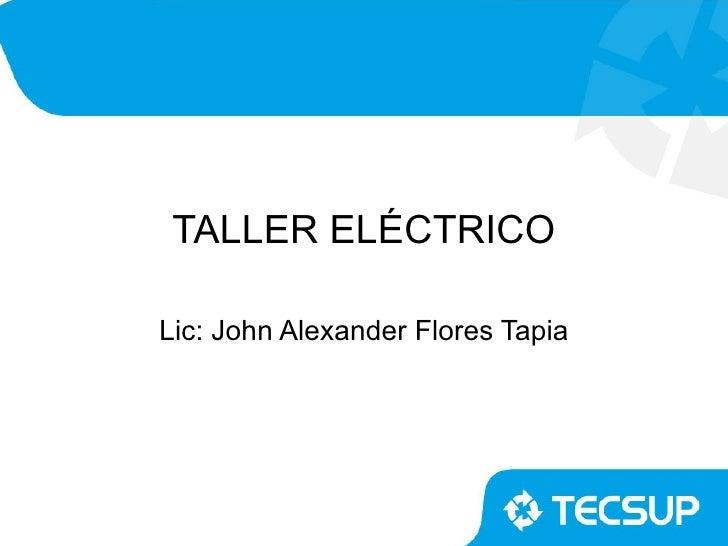 TALLER ELÉCTRICOLic: John Alexander Flores Tapia