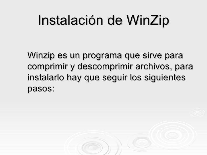 Instalación de WinZip Winzip es un programa que sirve para comprimir y descomprimir archivos, para instalarlo hay que segu...