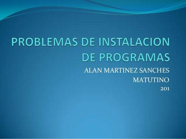 ALAN MARTINEZ SANCHES MATUTINO 201