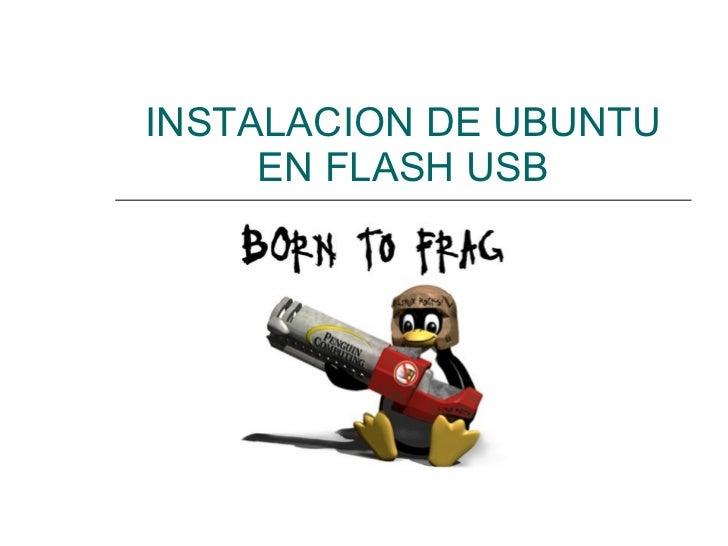 INSTALACION DE UBUNTU EN FLASH USB