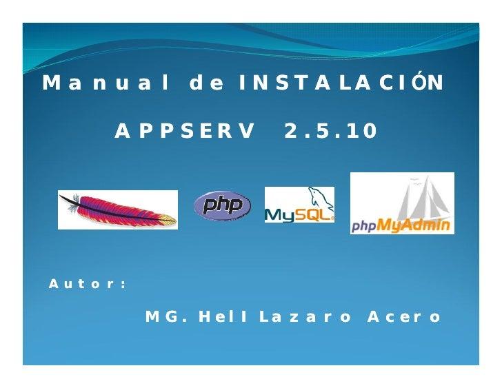Manual de INSTALACIÓN           INSTALACIÓ      APPSERV       2.5.10     Autor:           MG. HelI Lazaro Acero