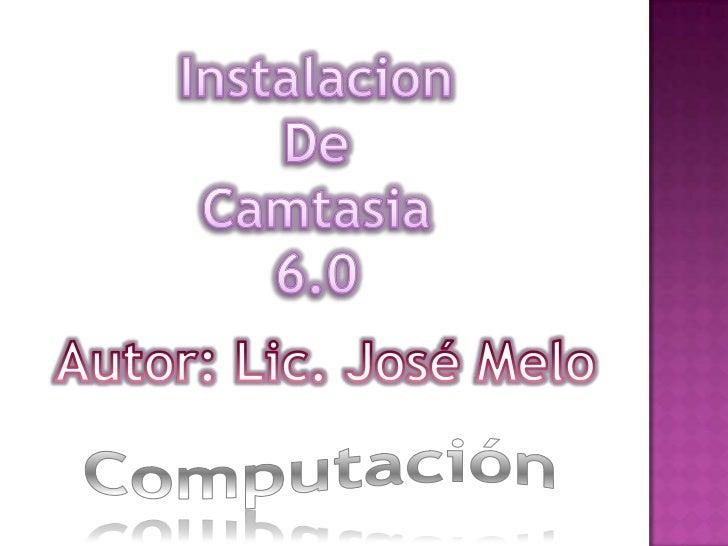 1   Insertar el CD de instalación de Camtasia 6.02   Abrir carpeta de Camtasia 6.03    Ejecutar el archivo    TechSmith.Ca...