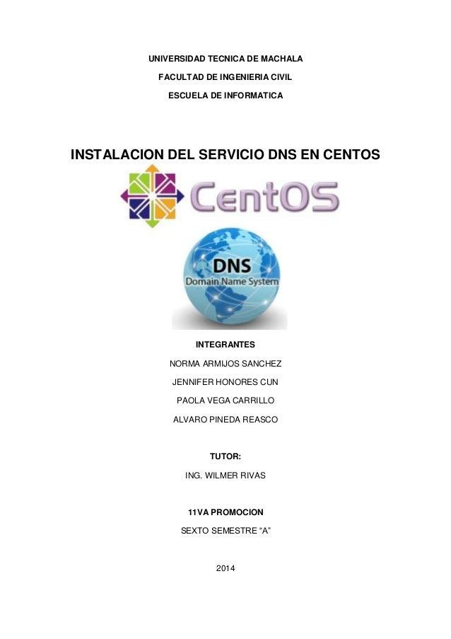 UNIVERSIDAD TECNICA DE MACHALA FACULTAD DE INGENIERIA CIVIL ESCUELA DE INFORMATICA  INSTALACION DEL SERVICIO DNS EN CENTOS...