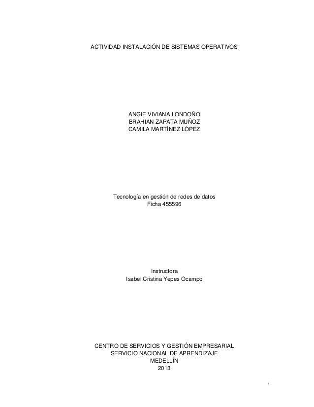 1 ACTIVIDAD INSTALACIÓN DE SISTEMAS OPERATIVOS ANGIE VIVIANA LONDOÑO BRAHIAN ZAPATA MUÑOZ CAMILA MARTÍNEZ LÓPEZ Tecnología...