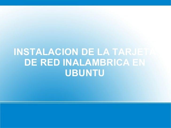 INSTALACION DE LA TARJETA DE RED INALAMBRICA EN UBUNTU