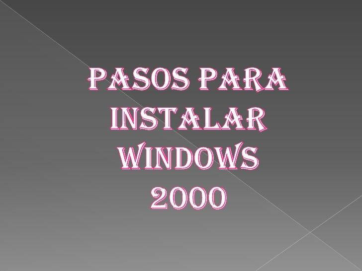 PASOS PARA INSTALAR WINDOWS <br />2000<br />