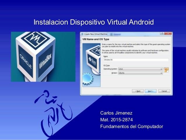 Instalacion Dispositivo Virtual Android Carlos Jimenez Mat. 2015-2874 Fundamentos del Computador