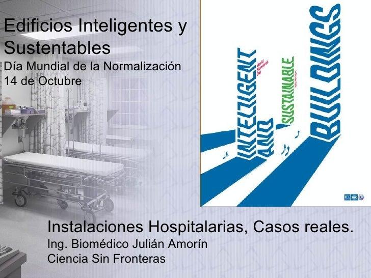 Edificios Inteligentes y Sustentables Día Mundial de la Normalización 14 de Octubre Instalaciones Hospitalarias, Casos rea...