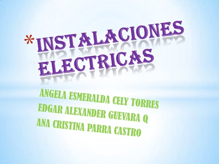 INSTALACIONES ELECTRICAS<br />ANGELA ESMERALDA CELY TORRES<br />EDGAR ALEXANDER GUEVARA Q<br />ANA CRISTINA PARRA CASTRO<b...