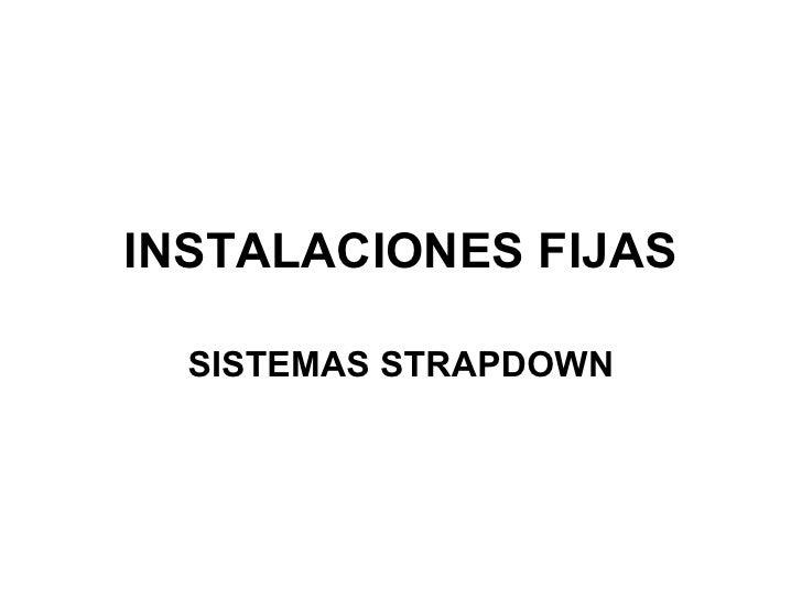 INSTALACIONES FIJAS SISTEMAS STRAPDOWN