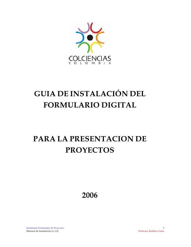 GUIA DE INSTALACIÓN DEL         FORMULARIO DIGITAL          PARA LA PRESENTACION DE              PROYECTOS                ...