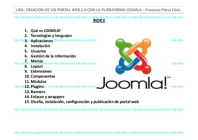 ÍNDICE 1. Qué es JOOMLA? 2. Tecnologías y lenguajes 3. Aplicaciones 4. Instalación 5. Usuarios 6. Gestión de la informació...