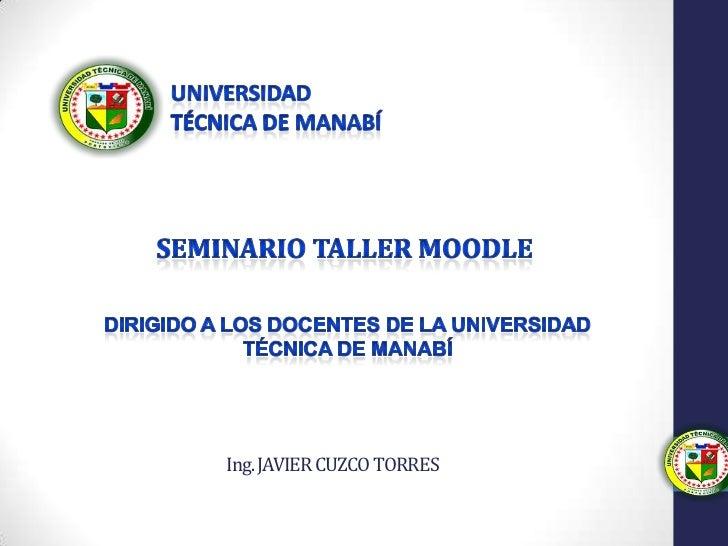 Universidad<br />técnica de Manabí<br />Seminario taller moodle<br />Dirigido a los docentes de la universidad técnica de ...