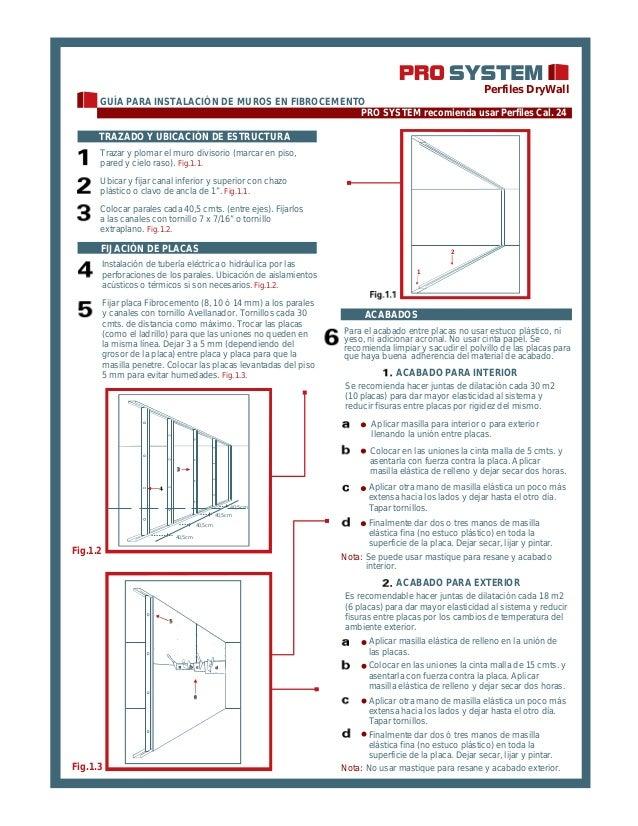 Perfiles DryWall GUÍA PARA INSTALACIÓN DE MUROS EN FIBROCEMENTO PRO SYSTEM recomienda usar Perfiles Cal. 24 TRAZADO Y UBIC...