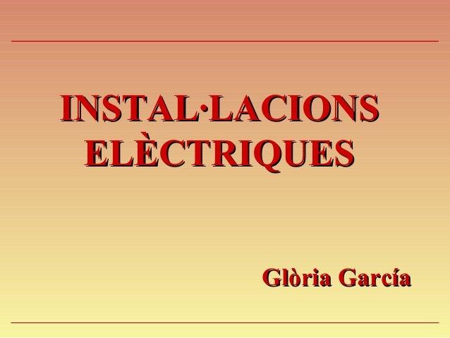 INSTAL·LACIONSINSTAL·LACIONS ELÈCTRIQUESELÈCTRIQUES Glòria GarcíaGlòria García