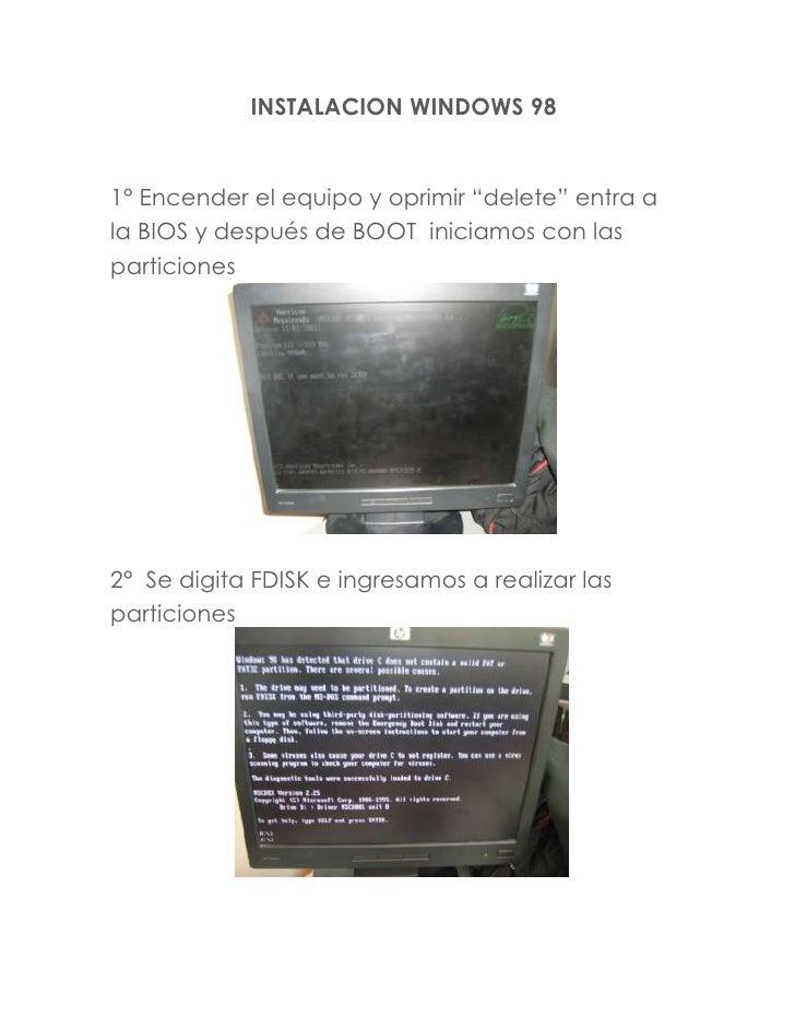 """INSTALACION WINDOWS 98<br />11106159963151° Encender el equipo y oprimir """"delete"""" entra a la BIOS y después de BOOT  inici..."""