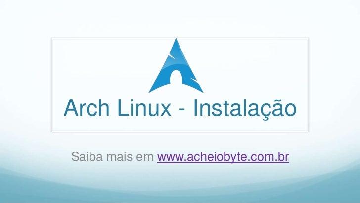 Arch Linux - Instalação<br />Saibamaisemwww.acheiobyte.com.br<br />