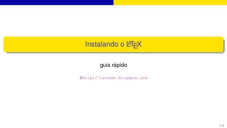 AInstalando o LTEX             ´       guia rapidohttp://latexbr.blogspot.com                              1/8
