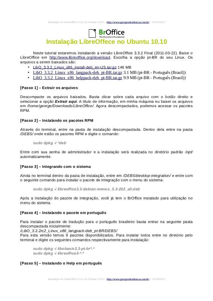 Instalação do LibreOffice 3.3.2 no Ubuntu 10.10 – http://www.georgemendonca.com.br/ – 03/04/2011              Instalação L...