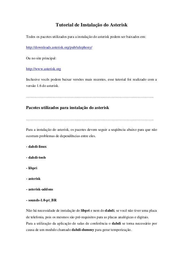 Tutorial de Instalação do AsteriskTodos os pacotes utilizados para a instalação do asterisk podem ser baixados em:http://d...