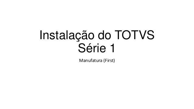 Instalação do TOTVS Série 1 Manufatura (First)