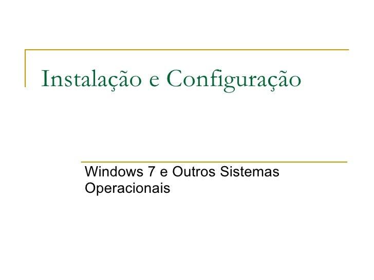 Instalação e Configuração Windows 7 e Outros Sistemas Operacionais