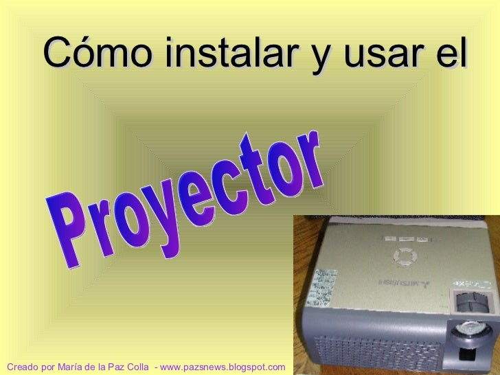 Cómo Instalar y usar el proyector