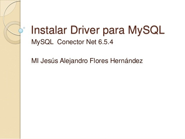 Instalar Driver para MySQL MySQL Conector Net 6.5.4 MI Jesús Alejandro Flores Hernández