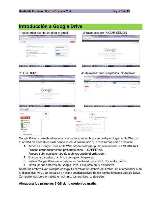 Unidad de formación Distrito Granada 2012 Página 1 de 15 Introducción a Google Drive 1º paso crear cuenta en google: gmail...