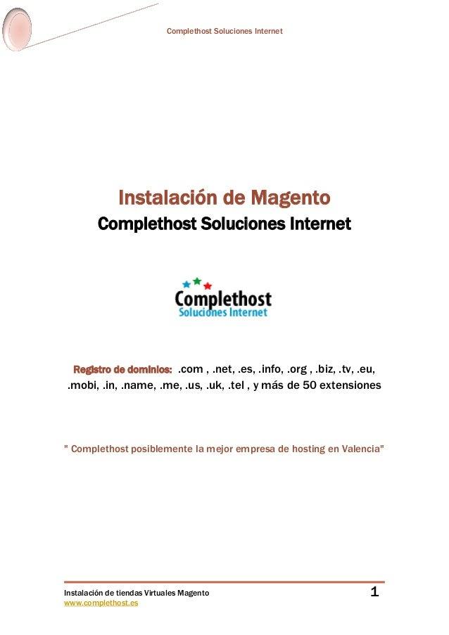 Complethost Soluciones Internet Instalación de tiendas Virtuales Magento www.complethost.es 1 Instalación de Magento Compl...