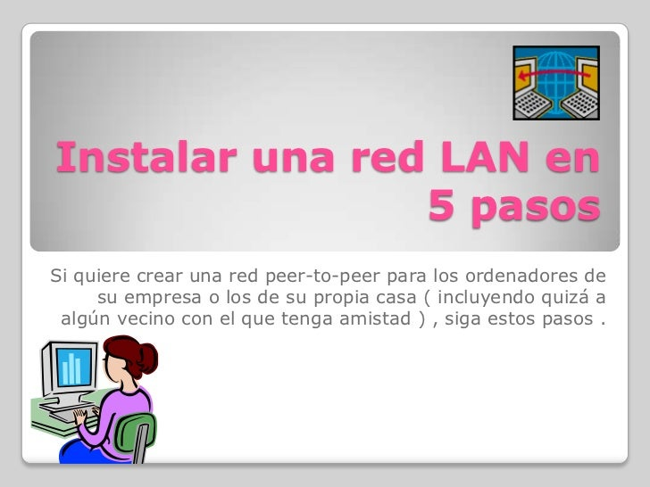 Instalar una red LAN en 5 pasos<br />Si quiere crear una red peer-to-peer para los ordenadores de su empresa o los de su p...