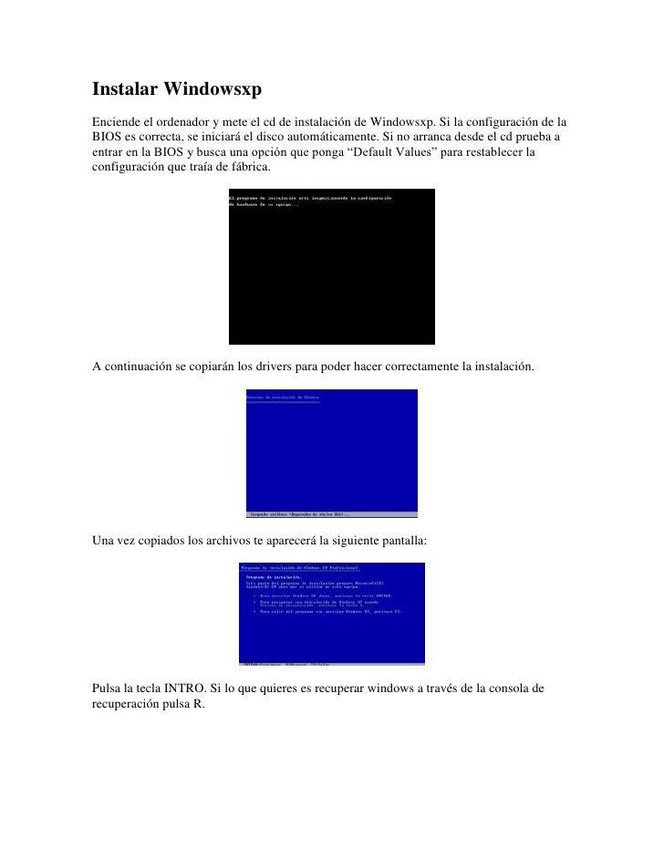 Instalar WindowsxpEnciende el ordenador y mete el cd de instalación de Windowsxp. Si la configuración de laBIOS es correct...