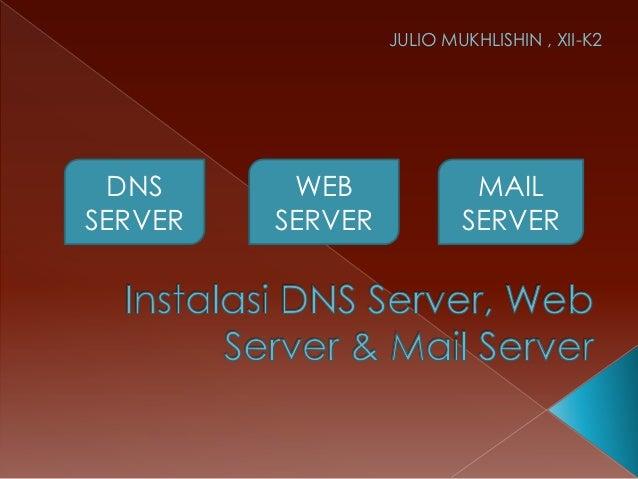 JULIO MUKHLISHIN , XII-K2 DNS      WEB              MAILSERVER   SERVER           SERVER