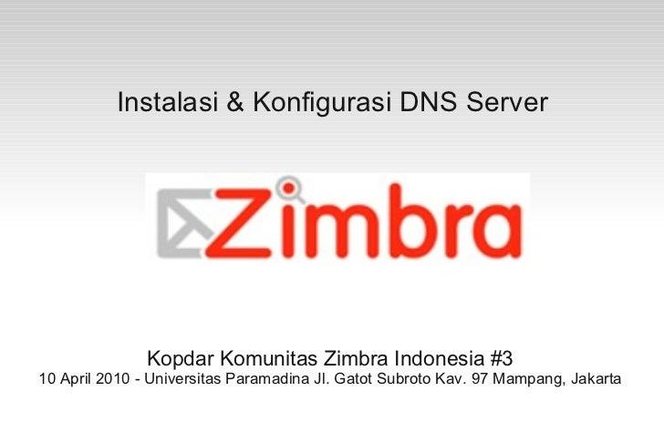 Instalasi & Konfigurasi DNS Server               Kopdar Komunitas Zimbra Indonesia #310 April 2010 - Universitas Paramadin...