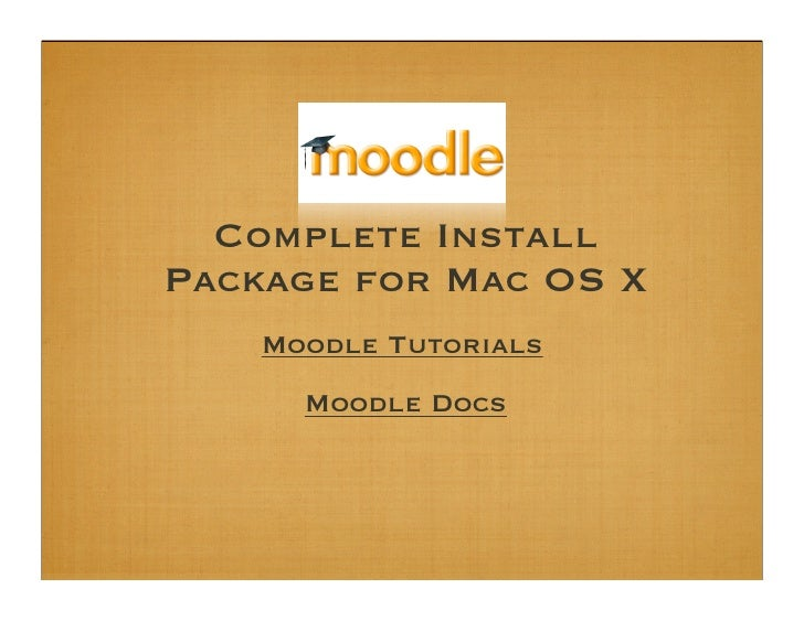 Complete Install Package for Mac OS X     Moodle Tutorials       Moodle Docs